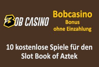 Bobcasino Bonus ohne Einzahlung 🤑 10 kostenlose Spiele für den Slot Book of Aztek
