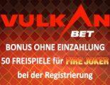 Vulkan Bet Casino Bonus ohne Einzahlung für Fire Joker Slot